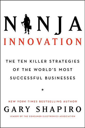 Ninja Innovation: The Ten Killer Strategies of the Worlds Most Successful Businesses