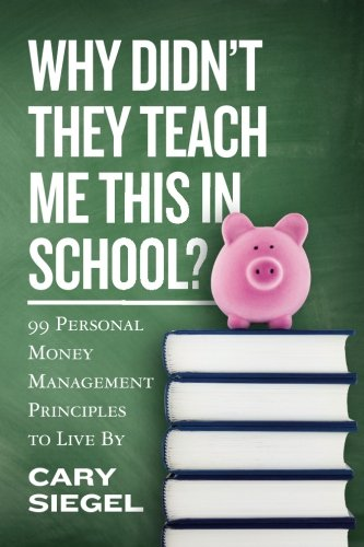 Why Didnt They Teach Me This in School?: 99 Personal Money Management Principles to Live By