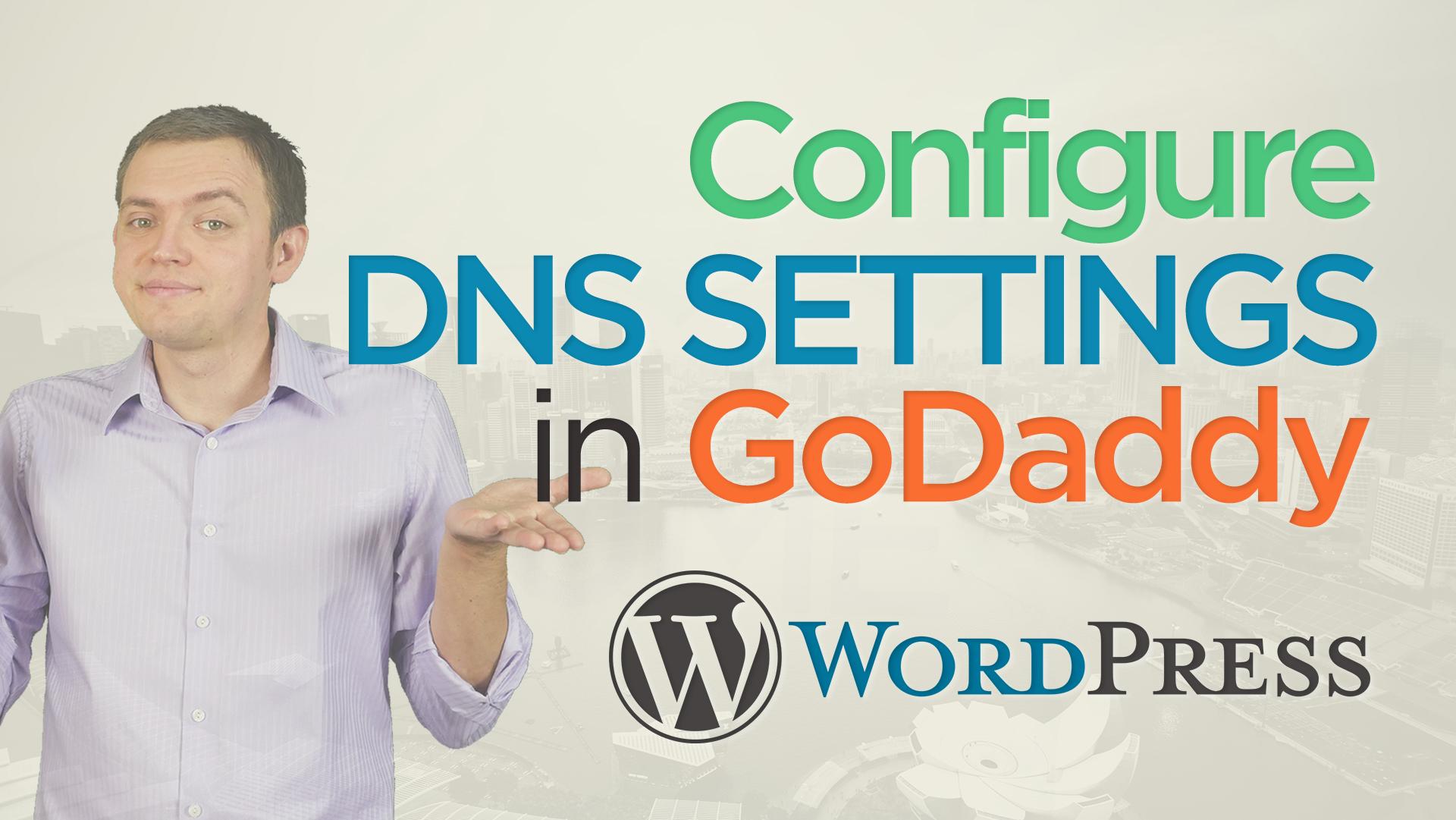 Configure & Update DNS Settings in GoDaddy: WordPress for Beginners Tutorial
