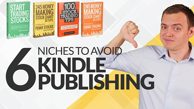 Top 6 Niches to Avoid with Kindle Publishing as Your First Few Books #BSI 4