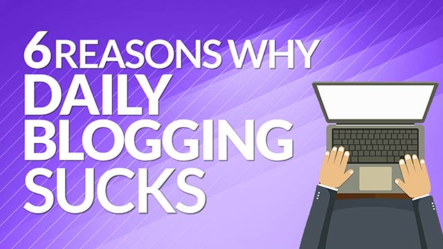 6 Reasons Why Blogging Daily is a Waste of Time #BSI 26