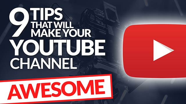 9 Things That Will Make Your YouTube Channel Awesome! #BSI 30