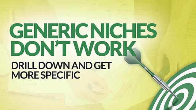 Why Generic Niches Don't Work – Drill Down and Get More Specific! #BSI 28