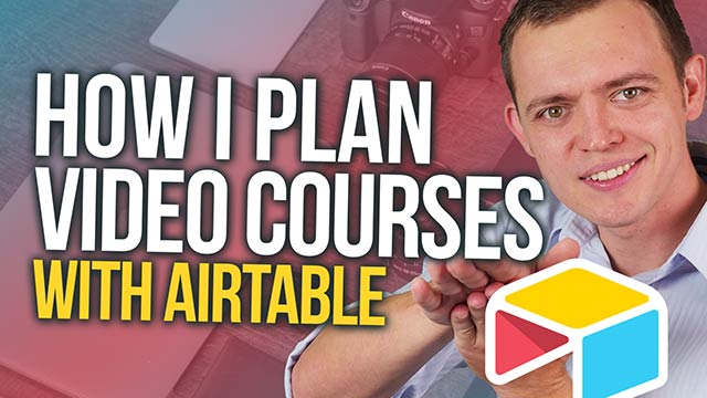 How I Plan My Online Video Courses with Airtable