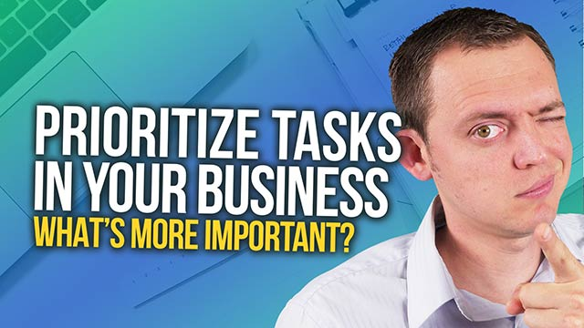 How to Prioritize Tasks in Your Business – What's More Important? #BSI 52