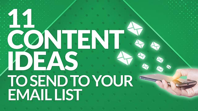 11 Content Ideas to Send to Your Email List Subscribers