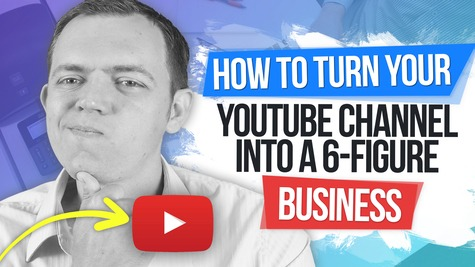 How to Turn Your YouTube Channel Into a 6 FIGURE Business Blueprint