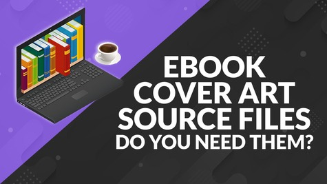eBook Cover Art Source Files – Do You Need Them?