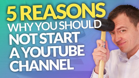 5 Reasons You Should NOT Start a YouTube Channel