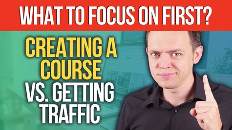 What to Focus on First? Create an Online Course vs Get Traffic?