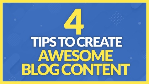 4 Tips to Creating Awesome Blog Content for Your Website