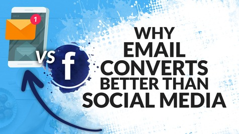 Two (2) Reasons Why Email Marketing Converts Better than Social Media or Facebook