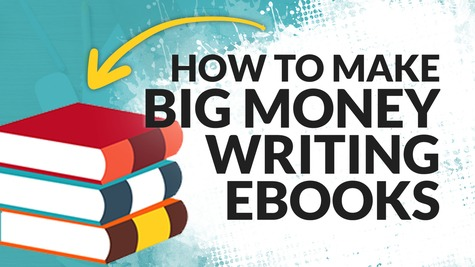 How the BIG MONEY is Made Writing eBooks