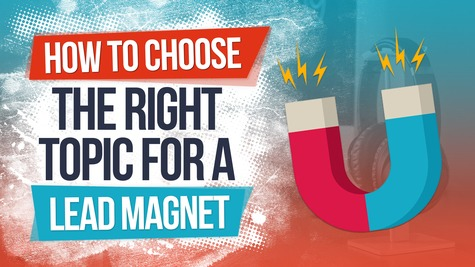 How to Choose the Right Opt-in Topic for Your Lead Magnet