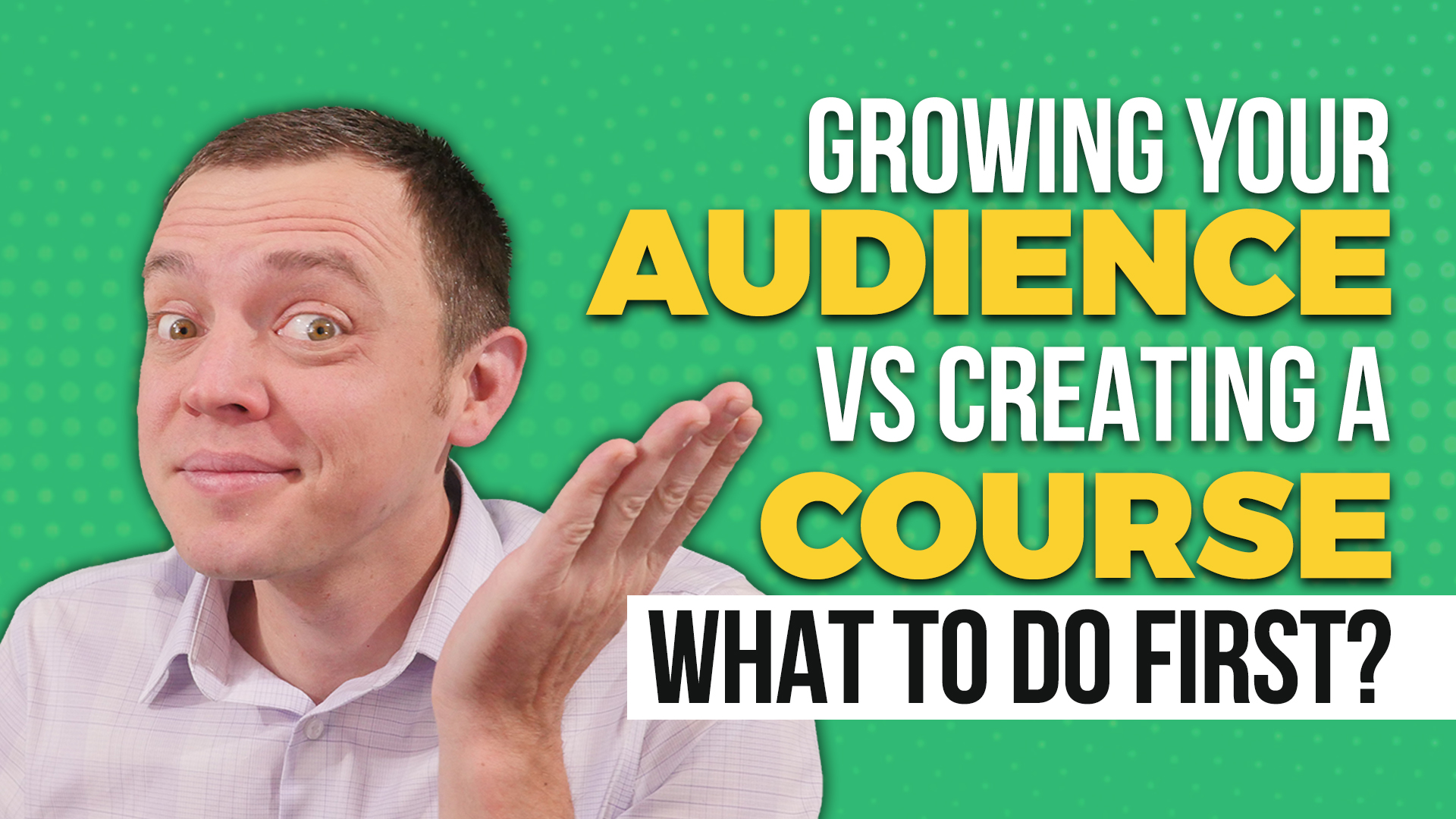 Grow Your Audience or Create a Video Course First