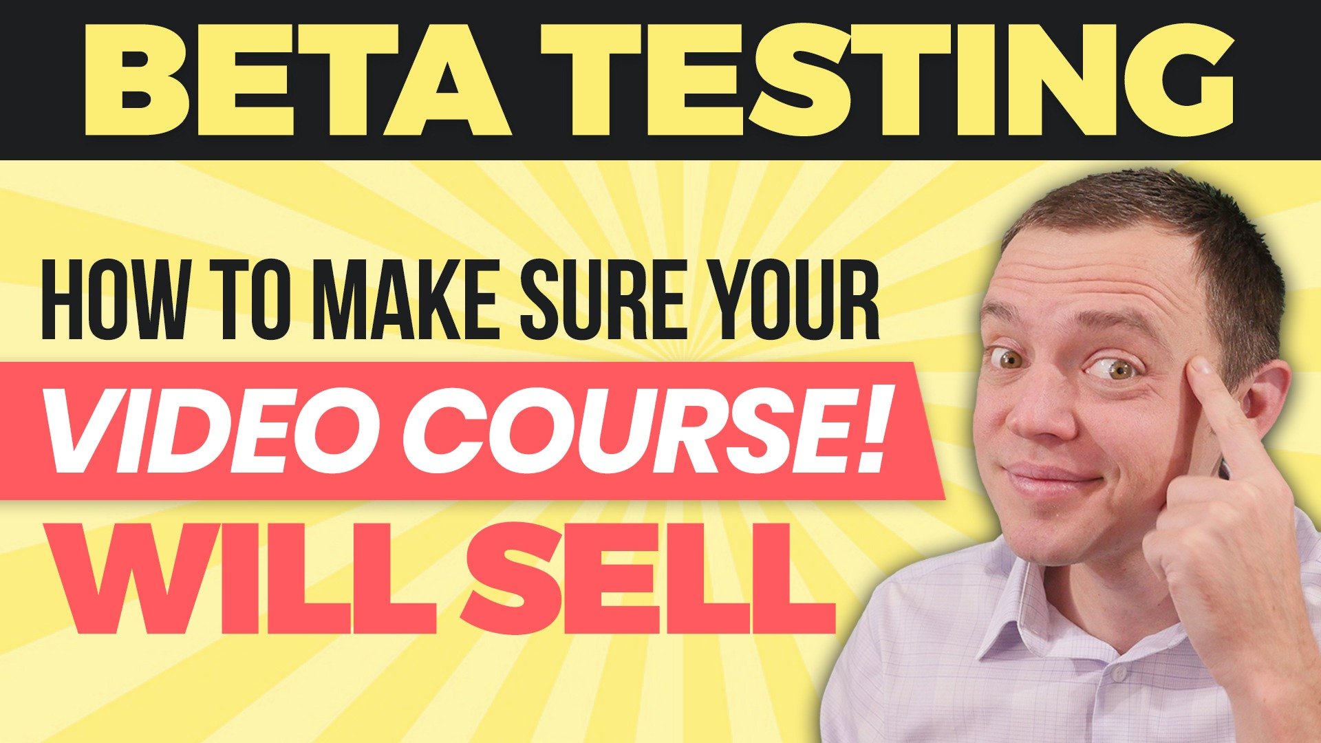 How to Beta Test and Make Sure Your Video Course will SELL when You Launch it!