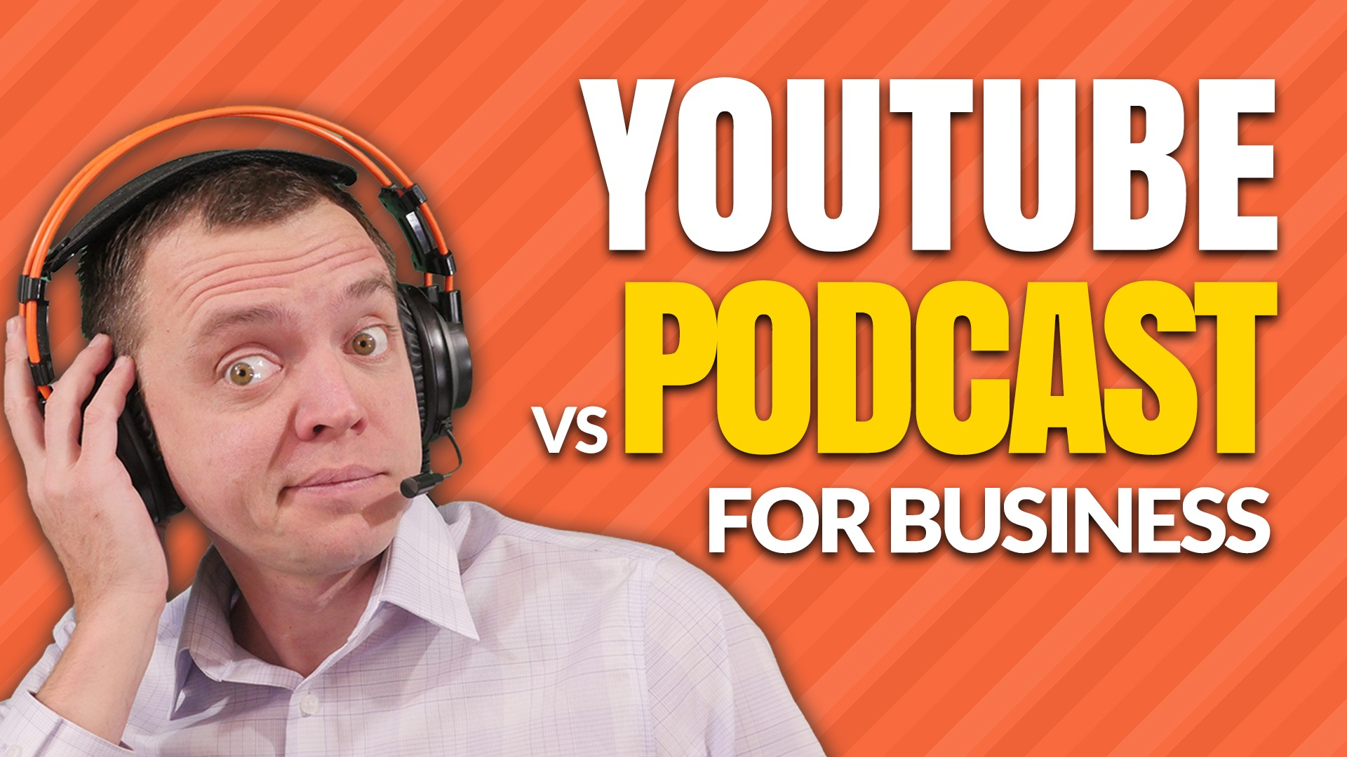 Starting a Podcast vs a YouTube Channel for Business…. What's Better?