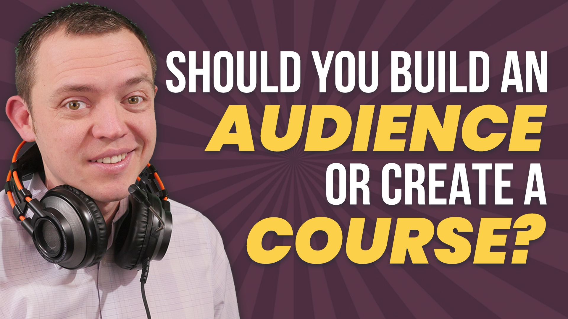 Build an Audience or Create Your Video Course – What Should You Do FIRST
