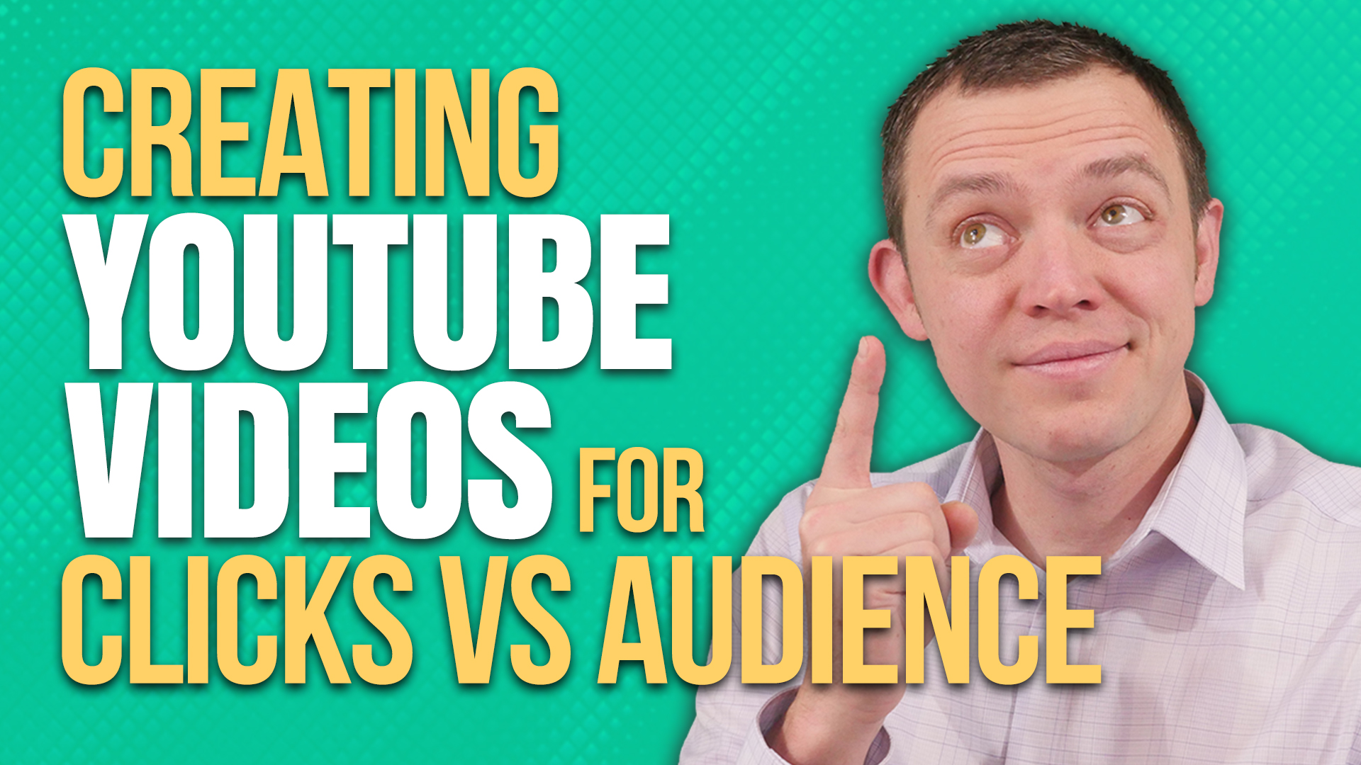 Creating YouTube Video Content for Clicks vs Target Audience