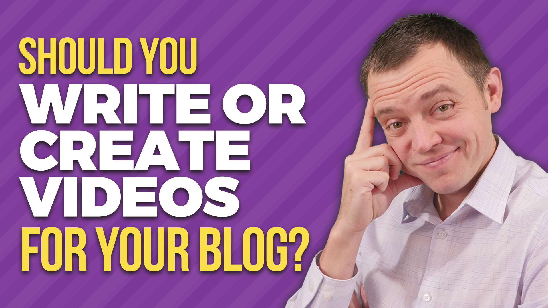 Write for Your Blog or Create Videos Instead
