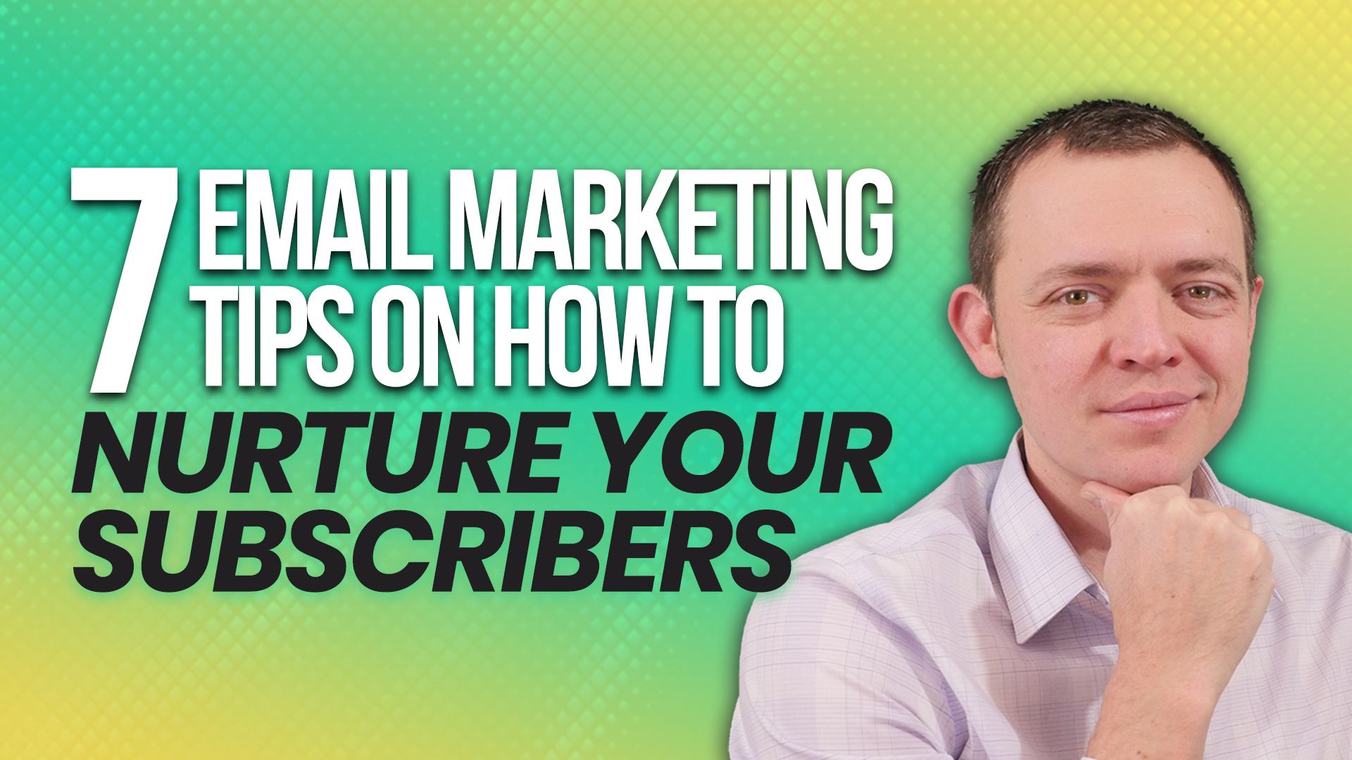 7 Email Marketing Tip How to Nurture Your Subscribers or Leads